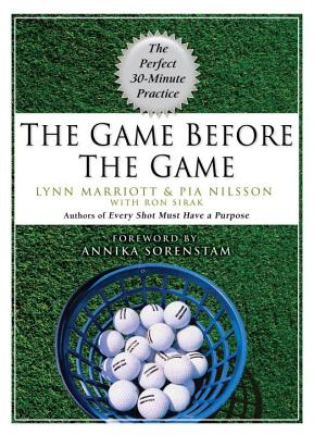 The Game Before the Game: The Perfect 30-Minute Practice - Marriott, Lynn, and Nilsson, Pia, and Sirak, Ron