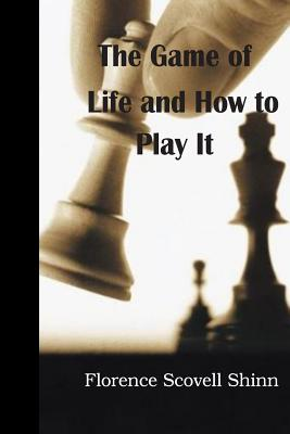The Game of Life and How to Play It - Shinn, Florence Scovell