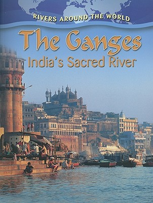 The Ganges: India's Sacred River - Aloian, Molly