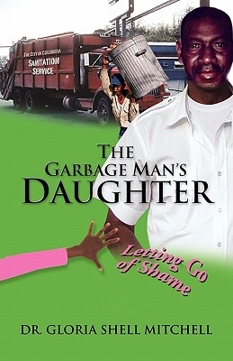 The Garbage Man's Daughter: Letting Go of Shame - Mitchell, Gloria Shell