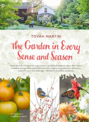 The Garden in Every Sense and Season - Martin, Tovah, and Clineff, Kindra (Photographer)