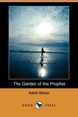 The Garden of the Prophet (Dodo Press) - Gibran, Kahlil