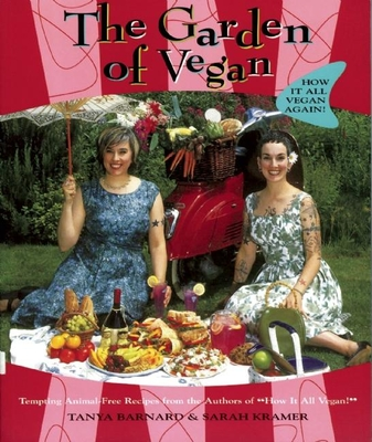The Garden of Vegan: How It All Vegan Again! - Barnard, Tanya, and Kramer, Sarah