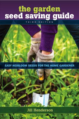 The Garden Seed Saving Guide: Easy Heirloom Seeds for the Home - Henderson, Jill