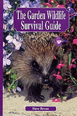 The Garden Wildlife Survival Guide - Bevan, Dave