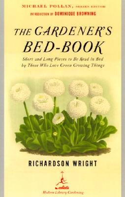 The Gardener's Bed-Book: Short and Long Pieces to Be Read in Bed by Those Who Love Green Growing Things - Wright, Richardson Little, and Pollan, Michael (Editor), and Browning, Dominique (Introduction by)