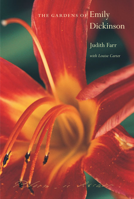 The Gardens of Emily Dickinson - Farr, Judith, and Carter, Louise (Contributions by)