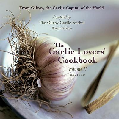 The Garlic Lovers' Cookbook Volume II - Gilroy Garlic Festival