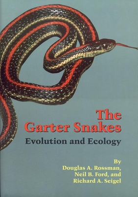 The Garter Snakes: Evolution and Ecology - Rossman, Douglas A, and Ford, Neil B, and Seigel, Richard A