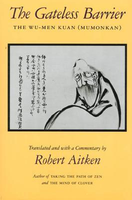 The Gateless Barrier: The Wu-Men Kuan (Mumonkan) - Aitken, Robert (Translated by)