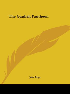 The Gaulish Pantheon - Rhys, John, Sir