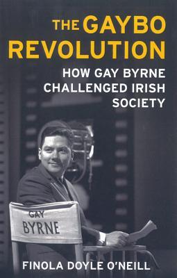 The Gaybo Revolution: How Gay Byrne Challenged Irish Society - Doyle-O'Neill, Finola