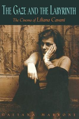 The Gaze and the Labyrinth: The Cinema of Liliana Cavani - Marrone, Gaetana