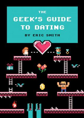 The Geek's Guide to Dating - Smith, Eric