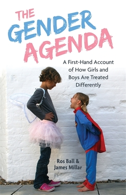 The Gender Agenda: A First-Hand Account of How Girls and Boys Are Treated Differently - Ball, Ros