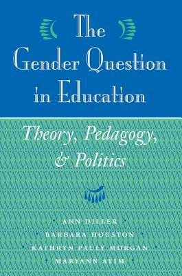 The Gender Question in Education: Theory, Pedagogy, and Politics - Diller, Ann