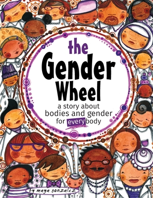 The Gender Wheel: a story about bodies and gender for every body - Gonzalez, Maya Christina