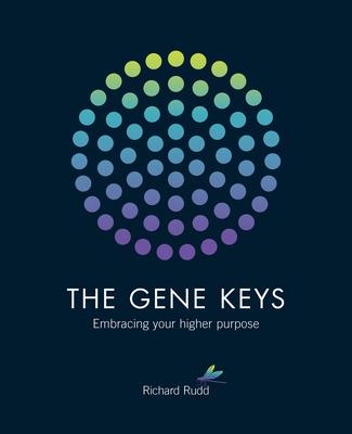 The Gene Keys: Embracing Your Higher Purpose - Rudd, Richard
