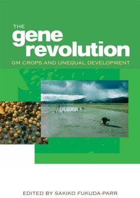 The Gene Revolution: Gm Crops and Unequal Development -