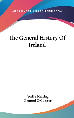 The General History of Ireland - Keating, Jeoffry, and O'Connor, Dermo'd (Translated by)