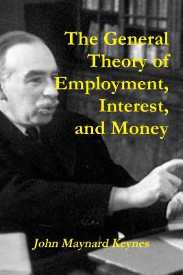 The General Theory of Employment, Interest, and Money - Keynes, John Maynard