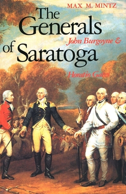 The Generals of Saratoga: John Burgoyne and Horatio Gate - Mintz, Max M