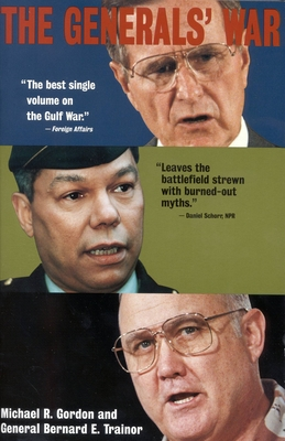 The Generals' War: The Inside Story of the Conflict in the Gulf - Gordon, Michael R, and Trainor, General Bernard E, and Gordon Michael, R