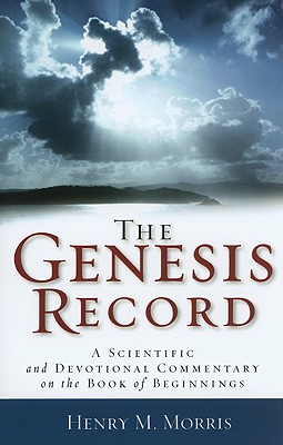 The Genesis Record: A Scientific and Devotional Commentary on the Book of Beginnings - Morris, Henry M, and Ehlert, Arnold (Foreword by)