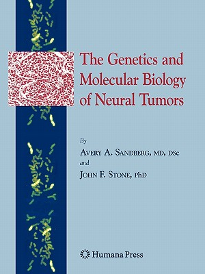 The Genetics and Molecular Biology of Neural Tumors - Sandberg, Avery A., and Stone, John F.