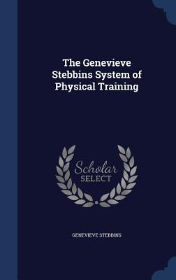 The Genevieve Stebbins System of Physical Training - Stebbins, Genevieve
