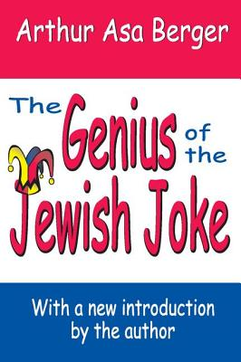 The Genius of the Jewish Joke - Berger, Arthur Asa, Dr.