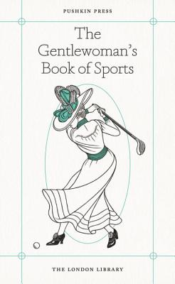 The Gentlewoman's Book of Sports - Gayford, Cecily