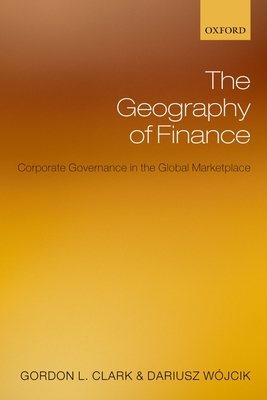 The Geography of Finance: Corporate Governance in a Global Marketplace - Clark, Gordon L