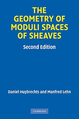 The Geometry of Moduli Spaces of Sheaves - Huybrechts, Daniel