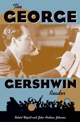 The George Gershwin Reader - Wyatt, Robert (Editor)