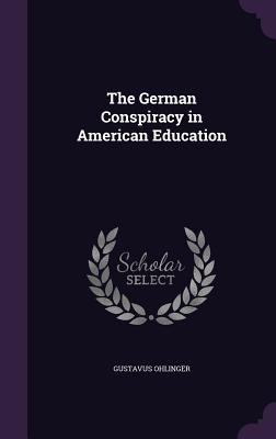 The German Conspiracy in American Education - Ohlinger, Gustavus