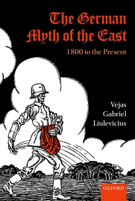 The German Myth of the East: 1800 to the Present - Liulevicius, Vejas Gabriel