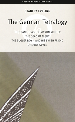 The German Tetralogy: Teh Strange Case of Martin Richter, the Dead of the Night, the Bugler Boy - And His Swish Friend, Onefourseven - Eveling, Stanley
