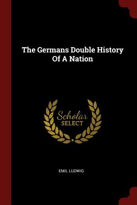 The Germans Double History of a Nation - Ludwig, Emil