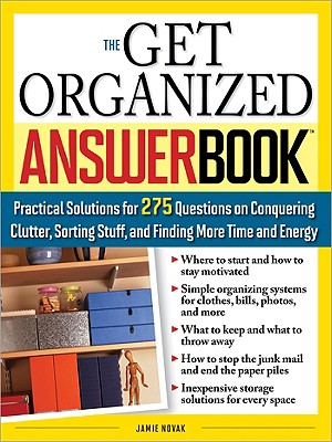 The Get Organized Answer Book: Practical Solutions for 275 Questions on Conquering Clutter, Sorting Stuff, and Finding More Time and Energy - Novak, Jamie
