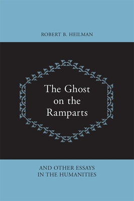 The Ghost on the Ramparts and Other Essays in the Humanities - Heilman, Robert B