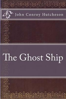 The Ghost Ship - Hutcheson, John Conroy