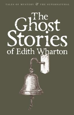 The Ghost Stories of Edith Wharton - Wharton, Edith, and Davies, David Stuart (Series edited by)