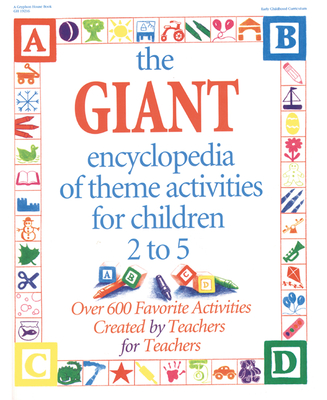 The Giant Encyclopedia of Theme Activities: Over 600 Favorite Activities Created by Teachers for Teachers - Charner, Kathy