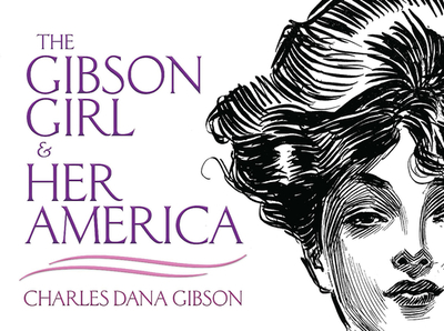 The Gibson Girl and Her America: The Best Drawings of Charles Dana Gibson - Gibson, Charles Dana