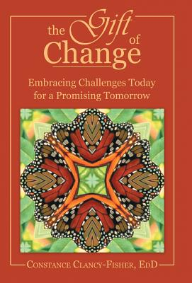 The Gift of Change: Embracing Challenges Today for a Promising Tomorrow - Clancy-Fisher Edd, Constance