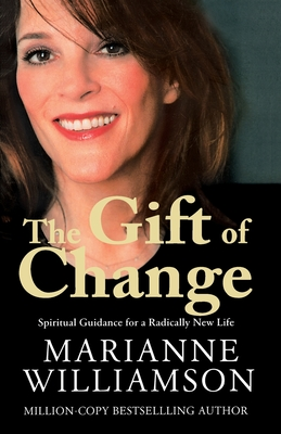 The Gift of Change: Spiritual Guidance for a Radically New Life - Williamson, Marianne