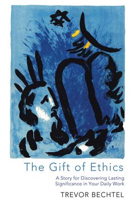 The Gift of Ethics - Bechtel, Trevor George Hunsberger