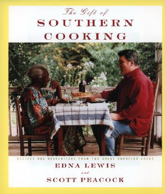 The Gift of Southern Cooking: Recipes and Revelations from Two Great American Cooks - Lewis, Edna, and Peacock, Scott