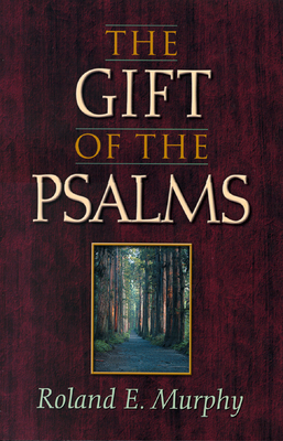 The Gift of the Psalms - Murphy, Roland E